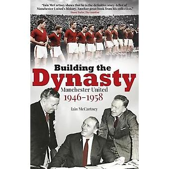 Building the Dynasty - Manchester United 1946-1958 by Building the Dyn