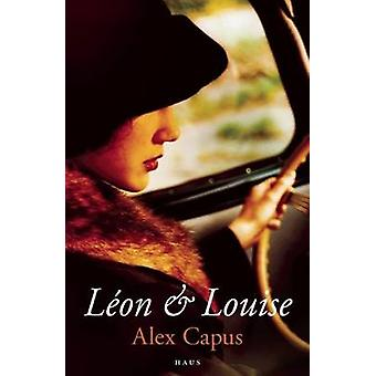 Leon and Louise by Alex Capus - John Brownjohn - 9781908323132 Book