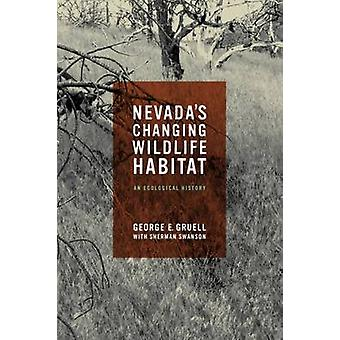 Nevada's Changing Wildlife Habitat - An Ecological History by George E
