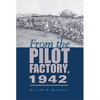 From the Pilot Factory - 1942 by William P. Mitchell - 9781585443871