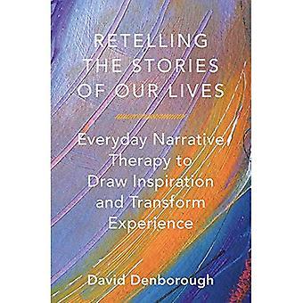 Hervertelling van de verhalen van ons leven: dagelijks narratieve therapie om Draw inspiratie en transformatie-ervaring