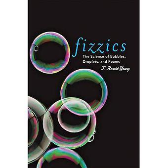 Fizzics: De wetenschap van bubbels, druppels en schuimen
