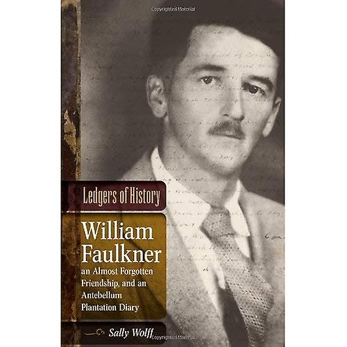 Ledgers of History  William Faulkner, an Almost Forgotten Friendship, and an Antebellum Plan...