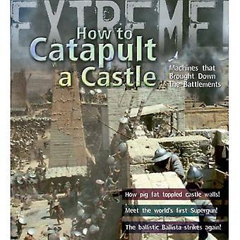 Extrema vetenskap: Hur man katapult ett slott: maskiner som fällde bröstvärnet (Extreme!)