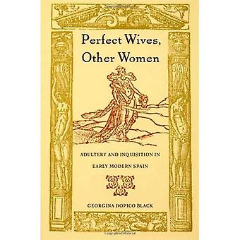 Perfect Wives, Other Women:� Adultery and Inquisition in Early Modern Spain