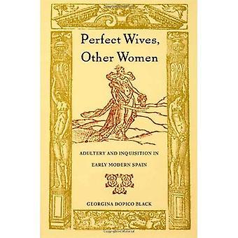 Perfeito esposas, outras mulheres: Adultério e Inquisição em Espanha moderna precoce