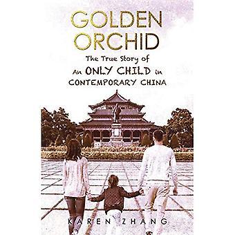 Orchidée d'or: L'histoire vraie d'un enfant unique en Chine contemporaine