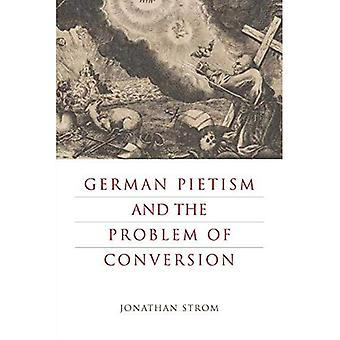 German Pietism and the Problem of Conversion (Pietist, Moravian, and Anabaptist Studies)