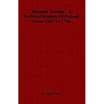 Slavonic Europe  A Political History Of Poland From 1447 to 1796 by Bain & R. Nisbet