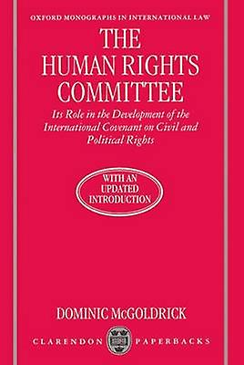 The Huhomme Rights Committee Its Role in the DevelopHommest of the International Covenant on Civil and Political Rights by Mcorrick & Dominic