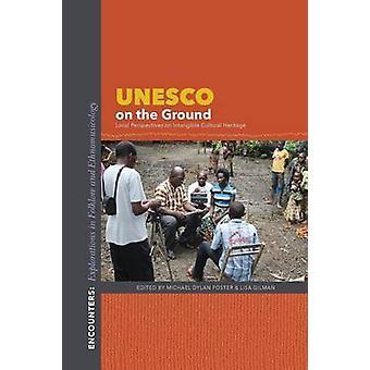 UNESCO sur les terrain les Perspectives locales sur le patrimoine culturel immatériel par Foster & Michael Dylan