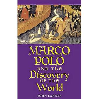 Marco Polo and the Discovery of the World by Larner & John