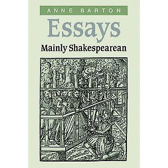 Essays Mainly Shakespearean by Barton & Anne