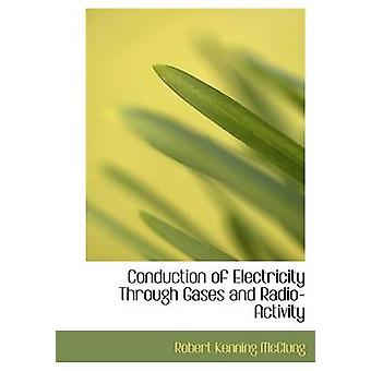 Conduction of Electricity Through Gases and RadioActivity Large Print Edition by McClung & Robert Kenning