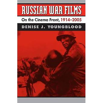 Russian War Films On the Cinema Front 19142005 by Youngblood & Denise J