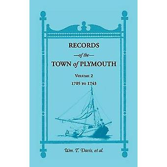 Records of the Town of Plymouth Volumes 2 17051743 by Davis & William T.