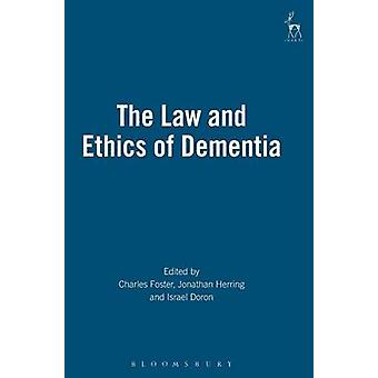 Law and Ethics of Dementia by Foster & Charles