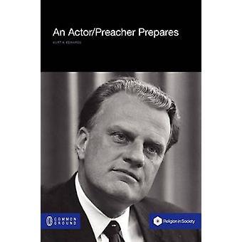 An ActorPreacher Prepares Billy Graham Performs the New Revivalism by Edwards & Kurt A
