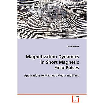 Magnetization Dynamics in Short Magnetic Field Pulses by Tudosa & Ioan