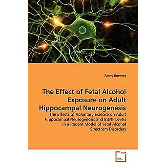 The Effect of Fetal Alcohol Exposure on Adult Hippocampal Neurogenesis by Boehme & Fanny