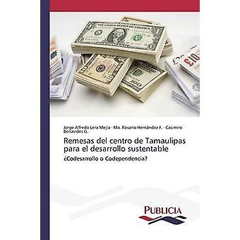 Remesas del centro de Tamaulipas para el desarrollo sustentable by Lera Meja Jorge Alfredo