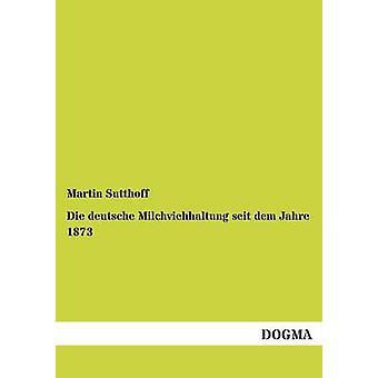 Die deutsche Milchviehhaltung seit dem Jahre 1873 by Sutthoff & Martin