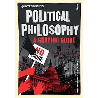 Introducing Political Philosophy  A Graphic Guide by Dave Robinson & Illustrated by Judy Groves
