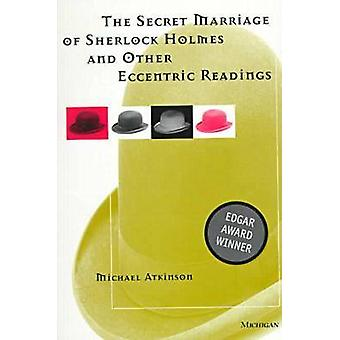 The Secret Marriage of Sherlock Holmes and Other Eccentric Readings b