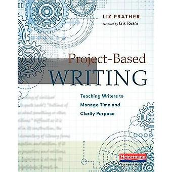 Project-Based Writing - Teaching Writers to Manage Time and Clarify Pu