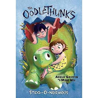 Steg-O-Normous (the Oodlethunks - Book 2) by Adele Griffin - 97805457