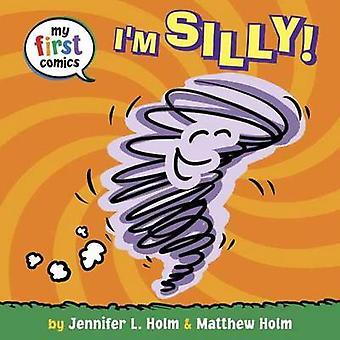 I'm Silly by Jennifer L. Holm - Matthew Holm - 9780553533484 Book