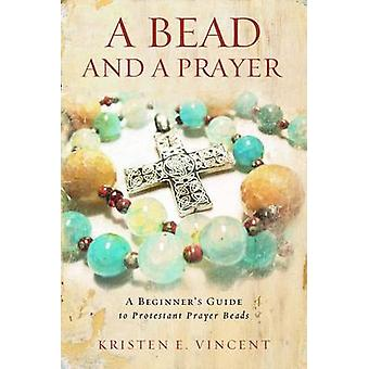 A Bead and a Prayer - A Beginner's Guide to Protestant Prayer Beads by