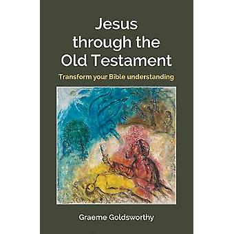 Jesus Through the Old Testament - Transform your Bible understanding b