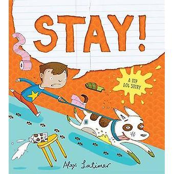 Stay! a Top Dog Story by Alex Latimer - Alex Latimer - 9781561458844