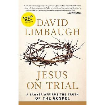 Jesus on Trial - A Lawyer Affirms the Truth of the Gospel by David Lim