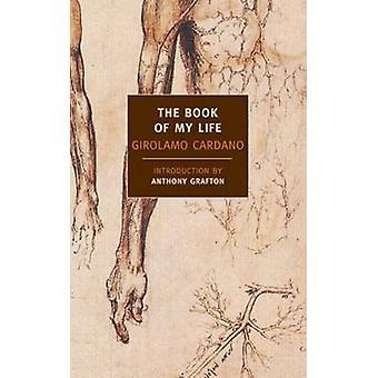 The Book of My Life by Girolamo Cardano - Anthony Grafton - Jean Ston