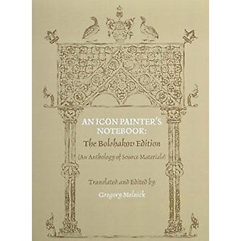 Icon Painter's Notebook - The Bolshakov Edition by Gregory Melnick - G