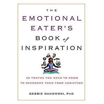 The Emotional Eater-apos;s Book of Inspiration: 90 Vérités que vous devez savoir pour surmonter votre dépendance alimentaire