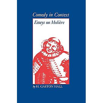 Comedy in Context Essays on Moliere by Hall & H. Gaston