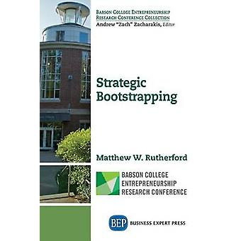 Strategic Bootstrapping by Rutherford & Matthew W.