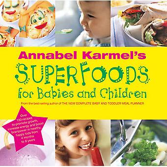Annabel Karmels Superfoods for Babies and Children by Annabel Karmel