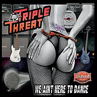 Triple Threat - We Aint Here to Dance [CD] USA import