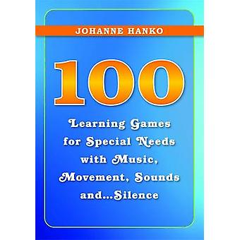 100 Learning Games for Special Needs with Music Movement Sounds and...Silence by Johanne Hanko