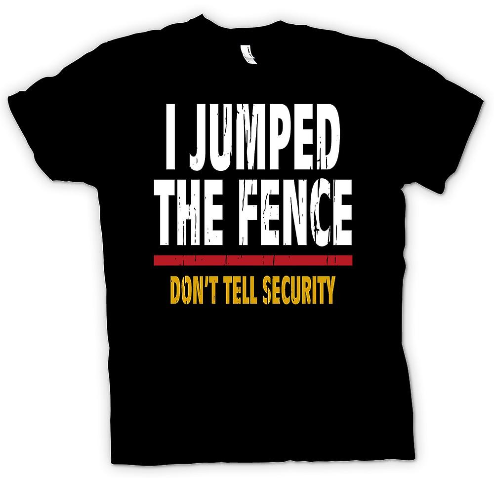 Mens T-shirt - I Jumped The Fence Don�t Tell Security - Festival