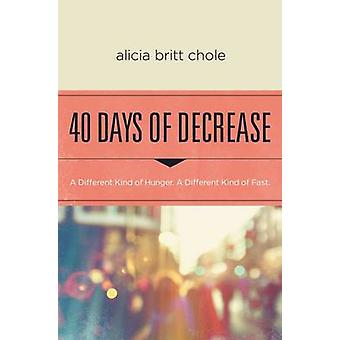 40 Days of Decrease A Different Kind of Hunger. A Different Kind of Fast. by Chole & Alicia Britt