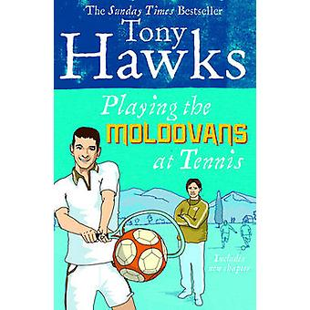 Playing the Moldovans at Tennis by Tony Hawks - 9780091920357 Book