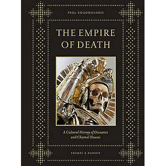 The Empire of Death - A Cultural History of Ossuaries and Charnel Hous
