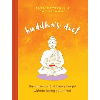 Buddha's Diet - The Ancient Art of Losing Weight Without Losing Your M