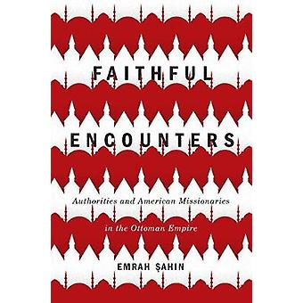 Faithful Encounters - Authorities and American Missionaries in the Ott