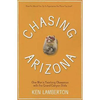 Chasing Arizona - One Man's Yearlong Obsession with the Grand Canyon S